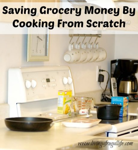 Saving Grocery Money By Cooking From Scratch